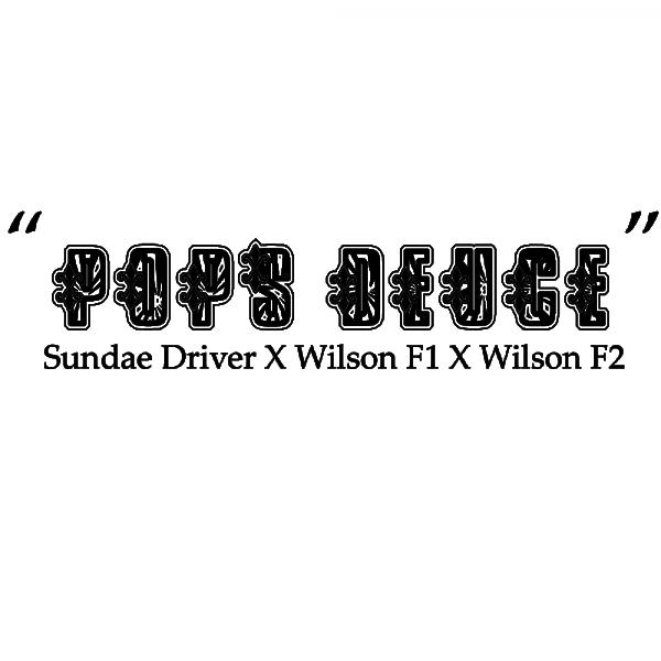 """""""Pops Deuce"""" (Sundae Driver x Wilsonf1 X Wilsonf2)"""