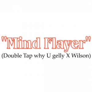 """Mind Flayer"" (Double Tap why U Gelly X Wilson)"