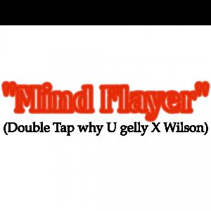 """Mind Flayer"" (Double Tap why U Gelly X Wilson)"