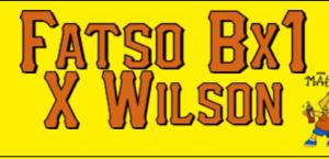 Fatso Bx1 X Wilson