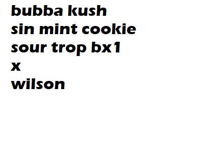 Bubba Kush Sin Mint Cookie Sour Trop Bx1 x Wilson